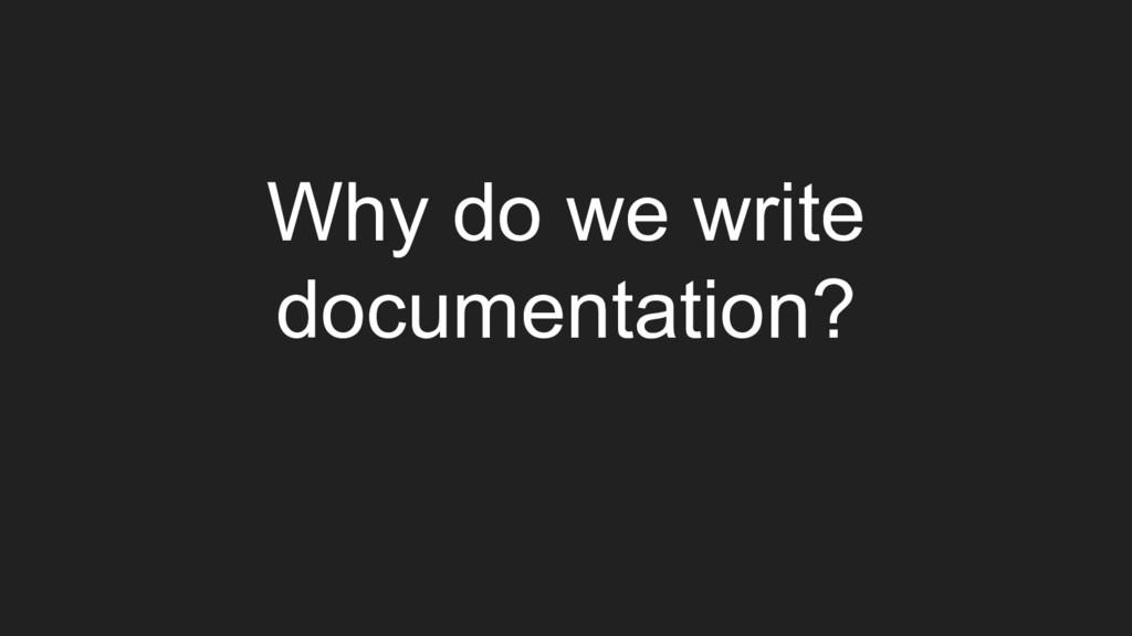 Why do we write documentation?