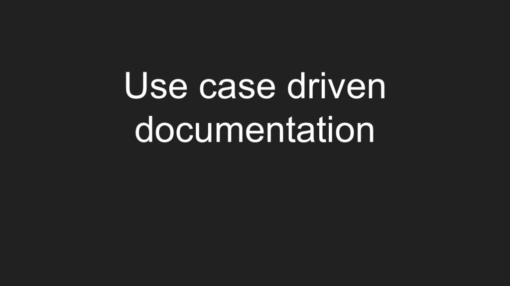 Use case driven documentation
