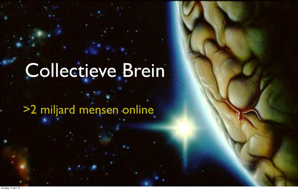Collectieve Brein >2 miljard mensen online dins...