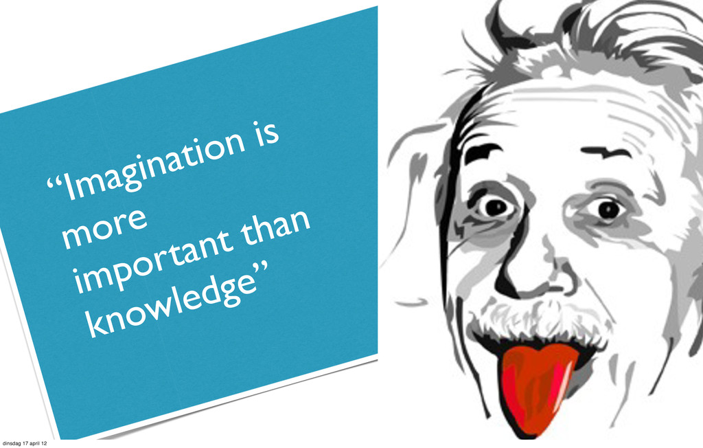"""""""Imagination is more important than knowledge"""" ..."""