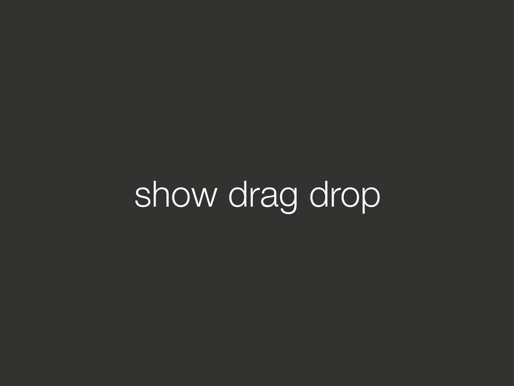 show drag drop