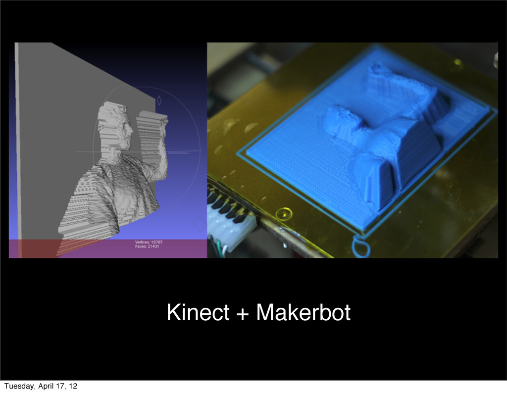 Kinect + Makerbot Tuesday, April 17, 12