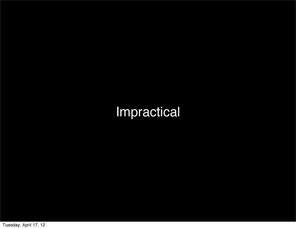 Impractical Tuesday, April 17, 12