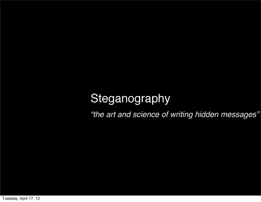 """Steganography """"the art and science of writing h..."""
