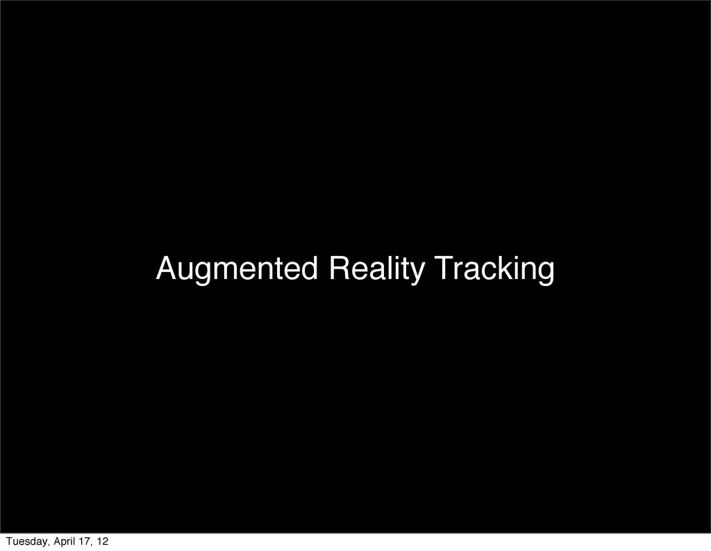 Augmented Reality Tracking Tuesday, April 17, 12