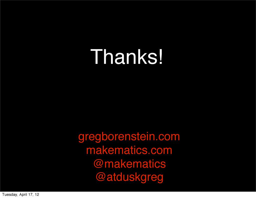 Thanks! gregborenstein.com makematics.com @make...
