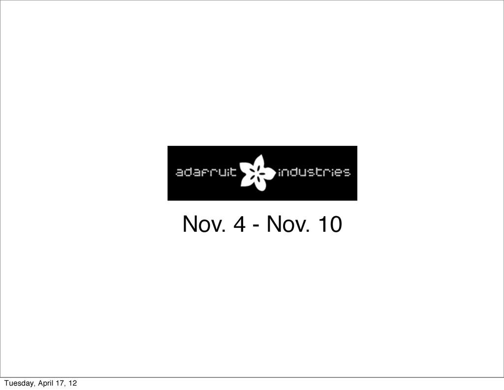 Nov. 4 - Nov. 10 Tuesday, April 17, 12