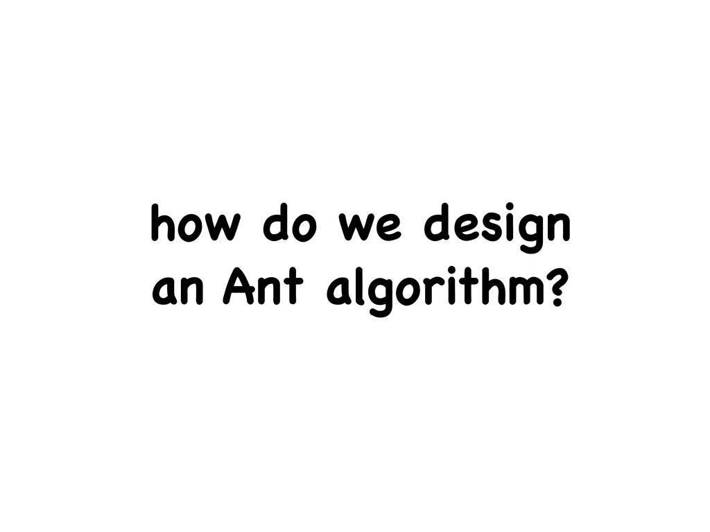 how do we design an Ant algorithm?