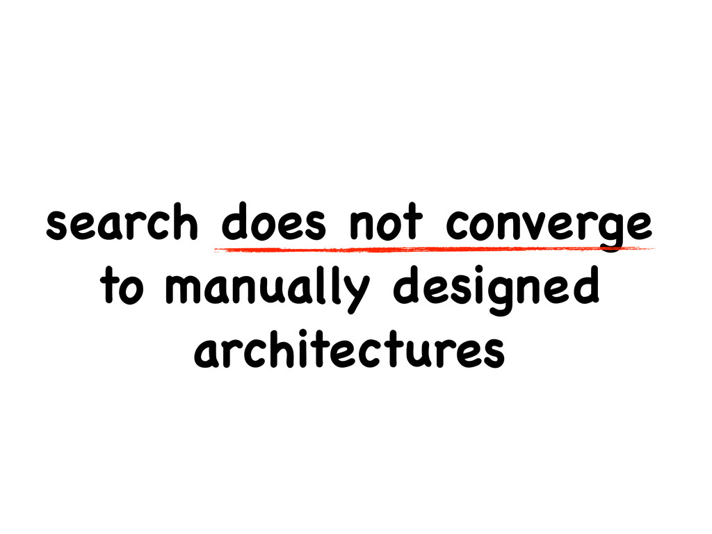 search does not converge to manually designed a...