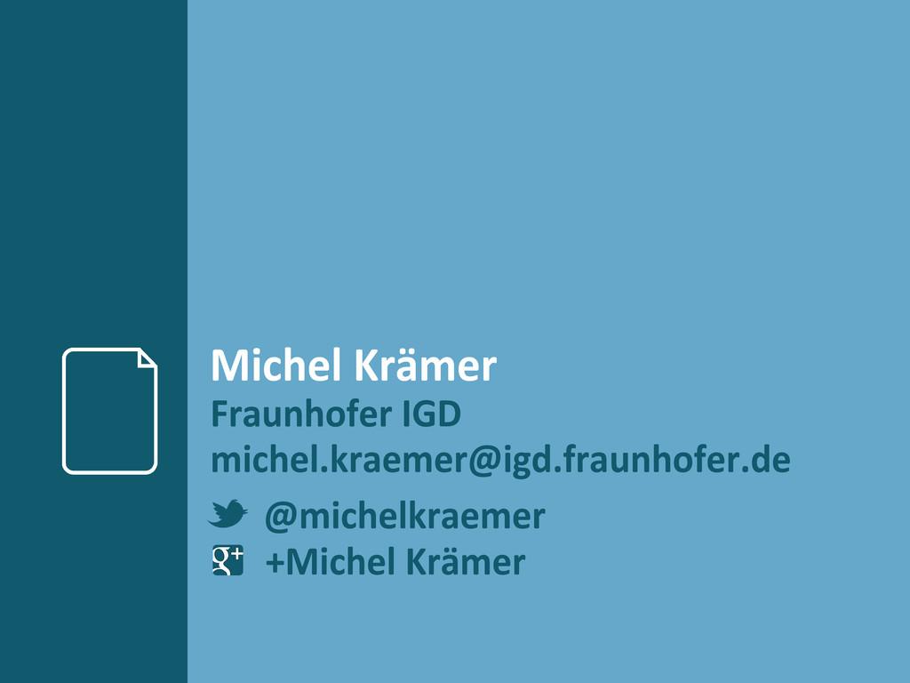 Michel Krämer Fraunhofer IGD michel.kraemer@igd...