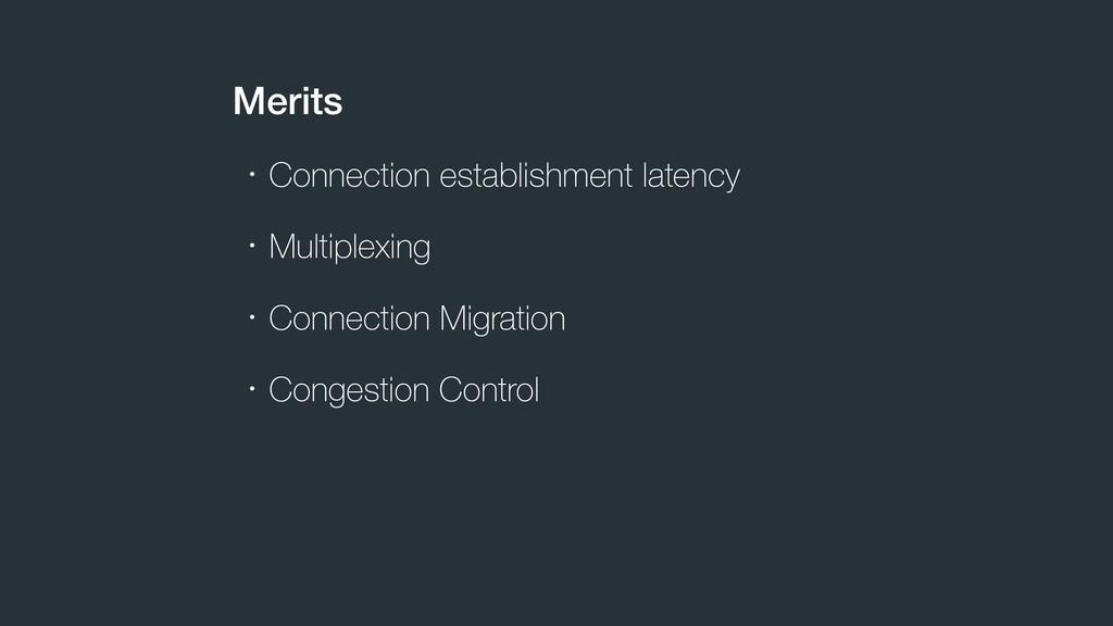 Merits ɾConnection establishment latency ɾMulti...