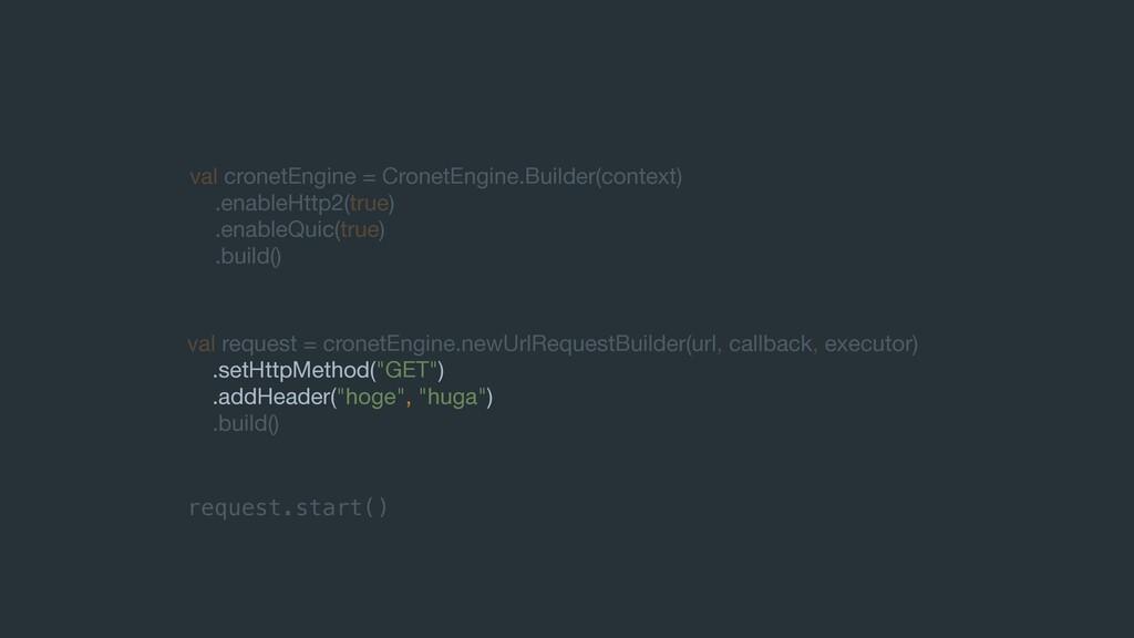 val cronetEngine = CronetEngine.Builder(context...