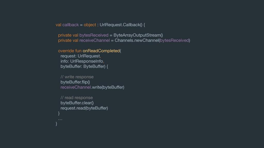 val callback = object : UrlRequest.Callback() {...