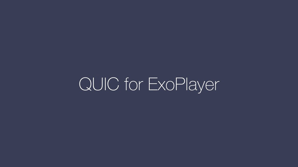 QUIC for ExoPlayer