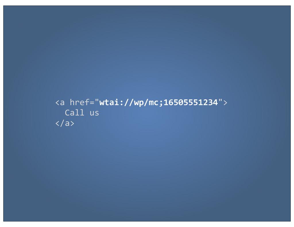 """<a href=""""wtai://wp/mc;16505551234"""">   ..."""