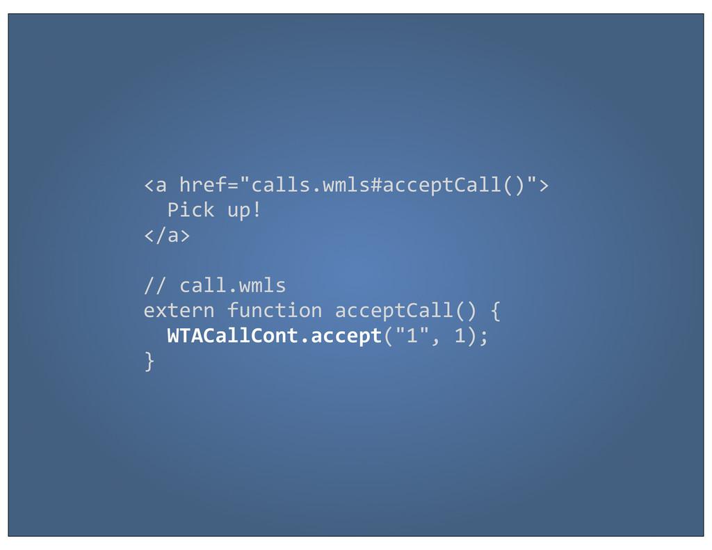 """<a href=""""calls.wmls#acceptCall()"""">   P..."""