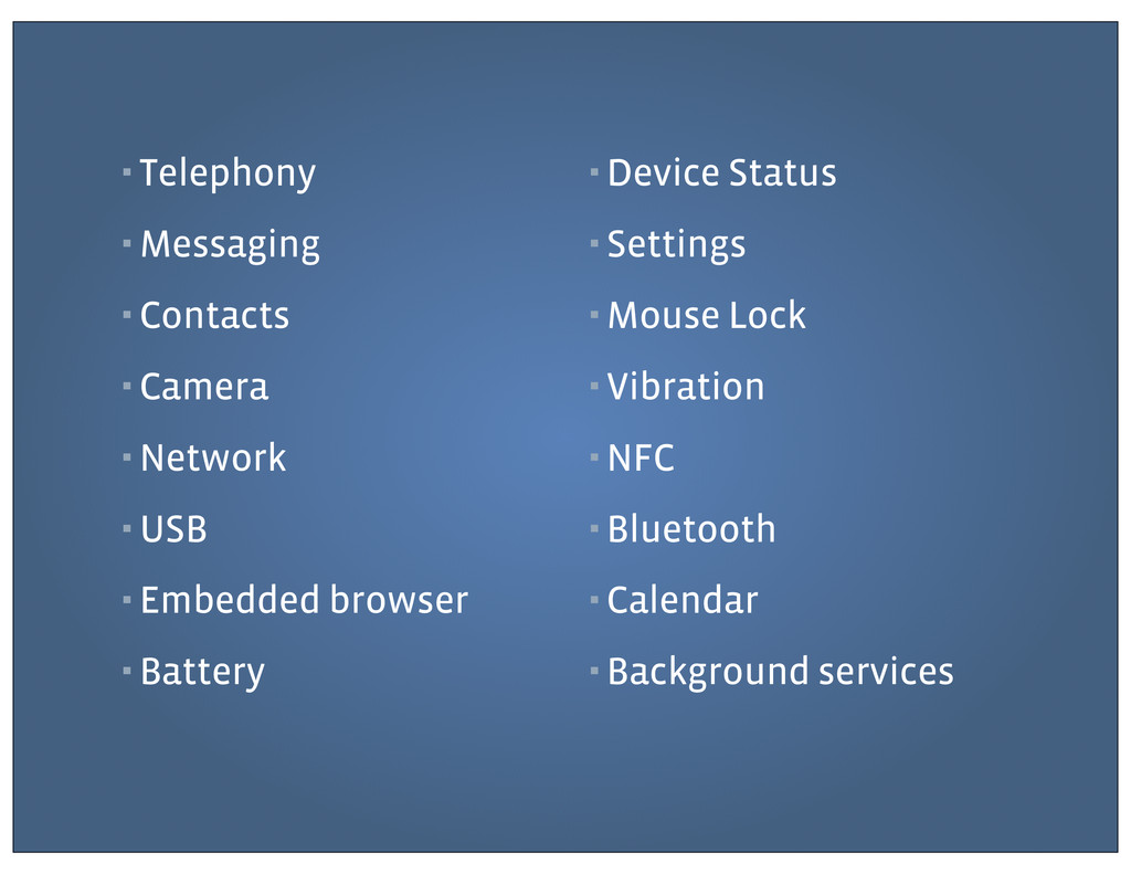 ▪ Telephony ▪ Messaging ▪ Contacts ▪ Camera ▪ N...