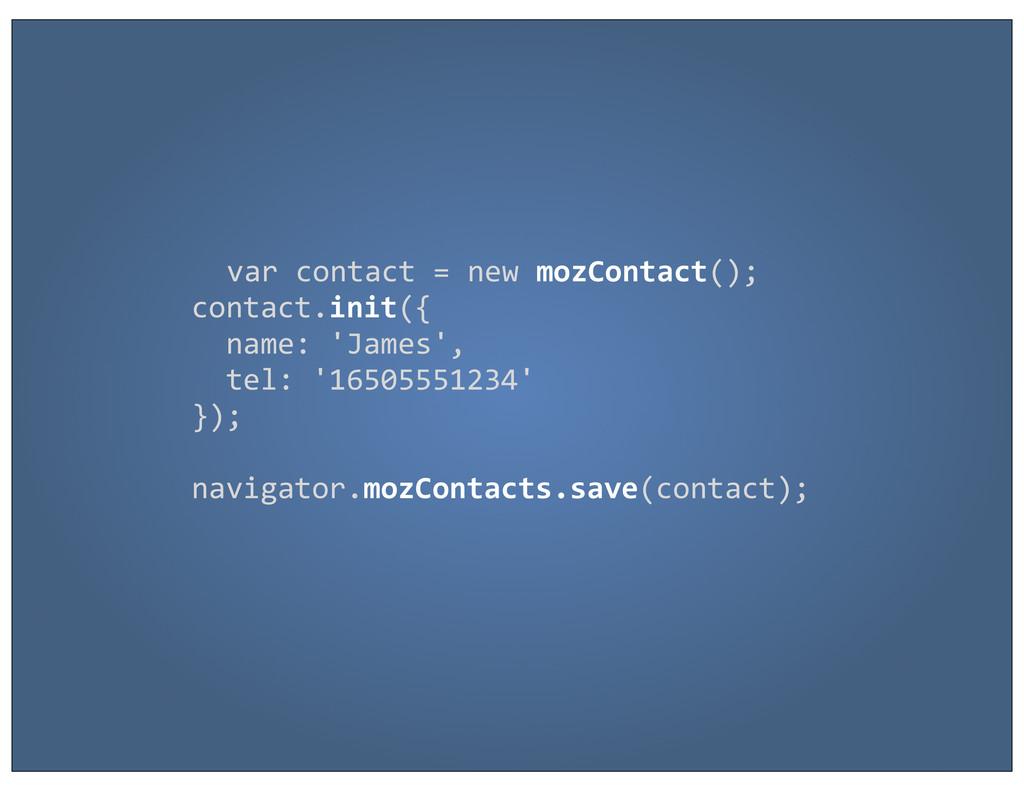 var contact = new mozContact(); con...