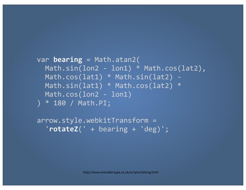 var bearing = Math.atan2(   Math...