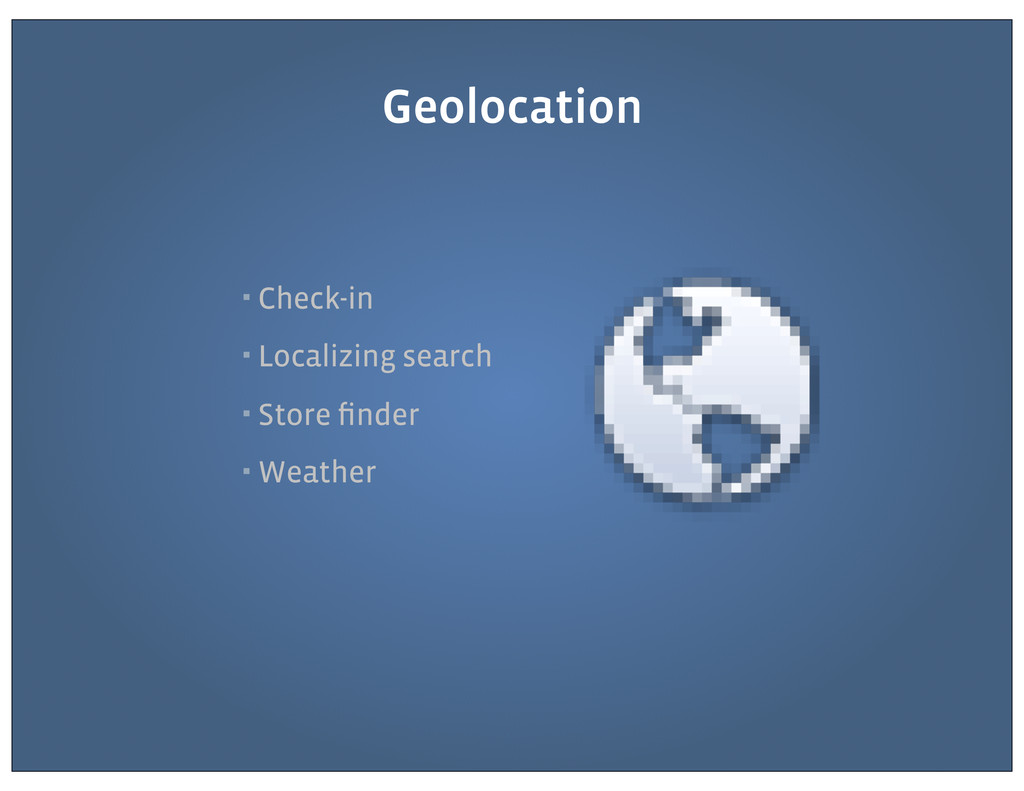 ▪ Check-in ▪ Localizing search ▪ Store finder ▪ ...