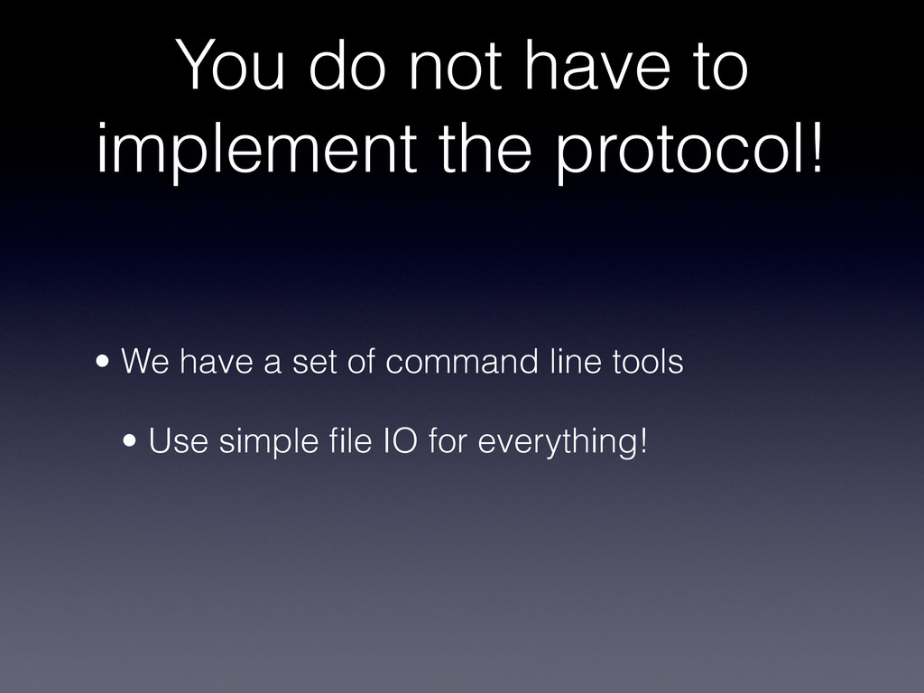 You do not have to implement the protocol! • We...