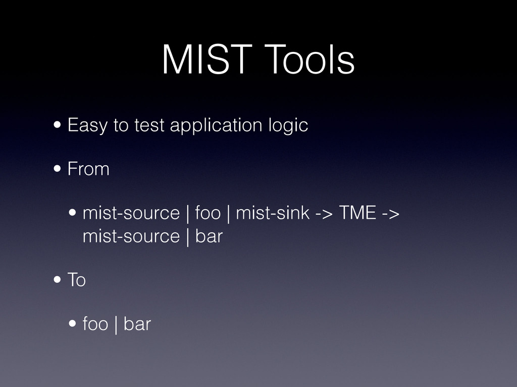 MIST Tools • Easy to test application logic • ...