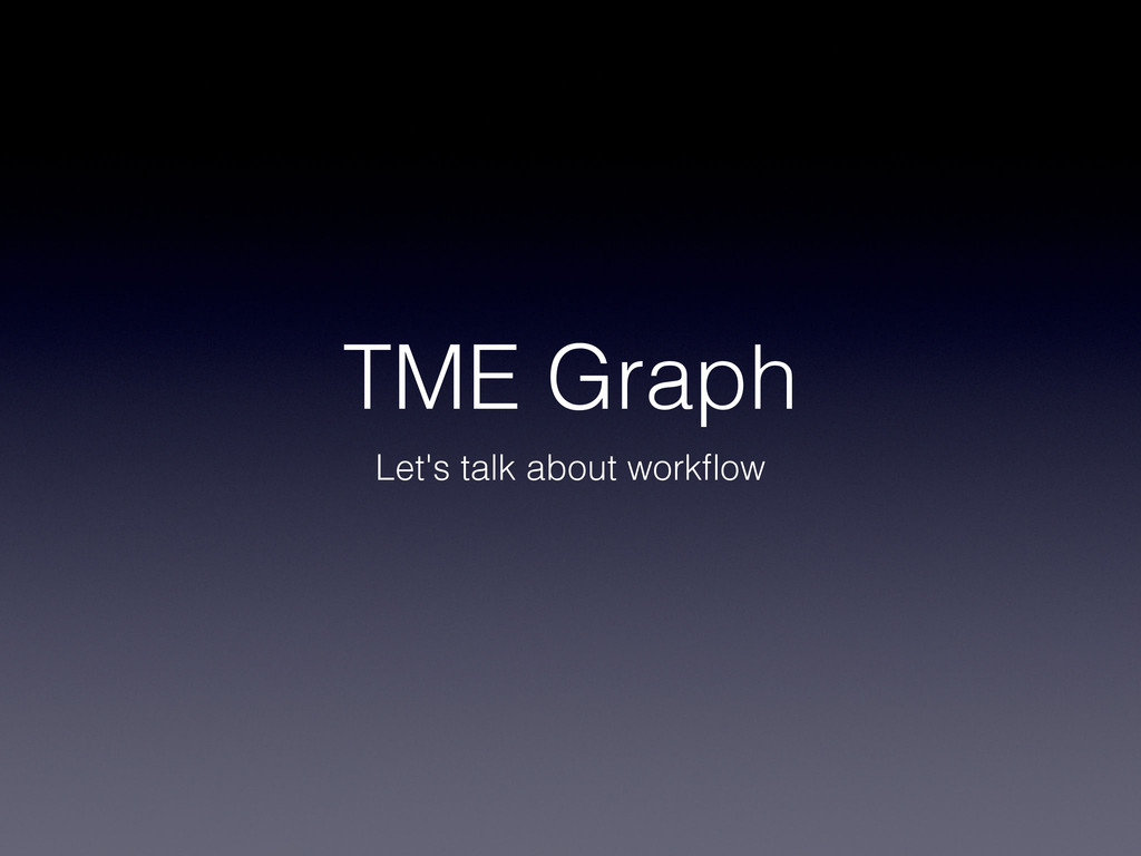 TME Graph Let's talk about workflow