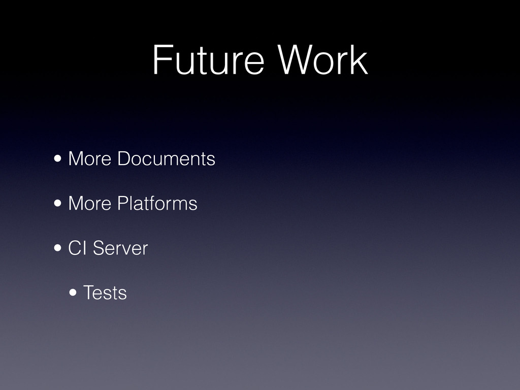 Future Work • More Documents • More Platforms...