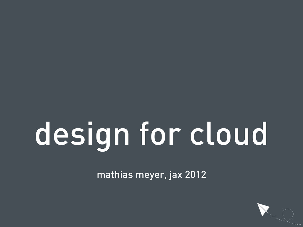 design for cloud mathias meyer, jax 2012
