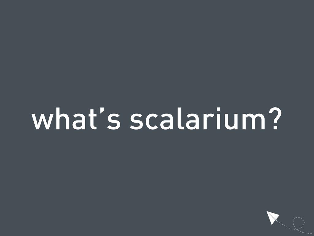 what's scalarium?