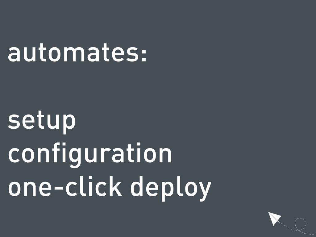 automates: setup configuration one-click deploy