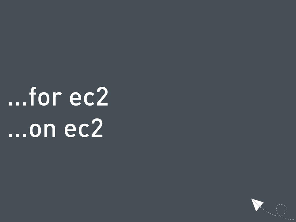 ...for ec2 ...on ec2