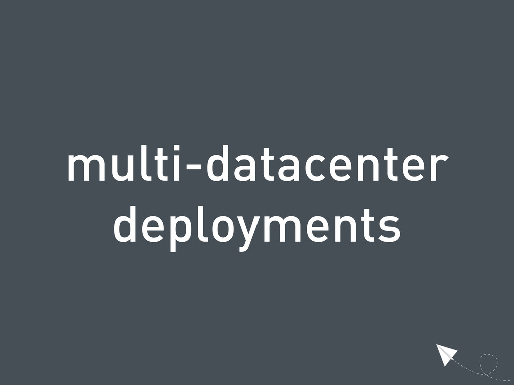 multi-datacenter deployments