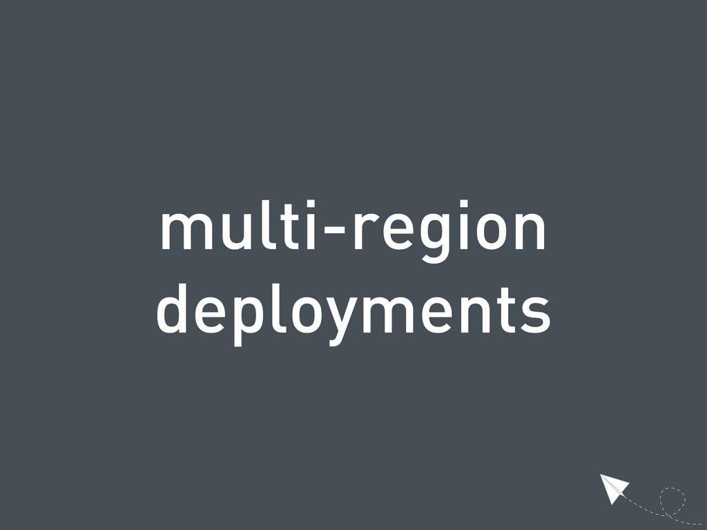multi-region deployments