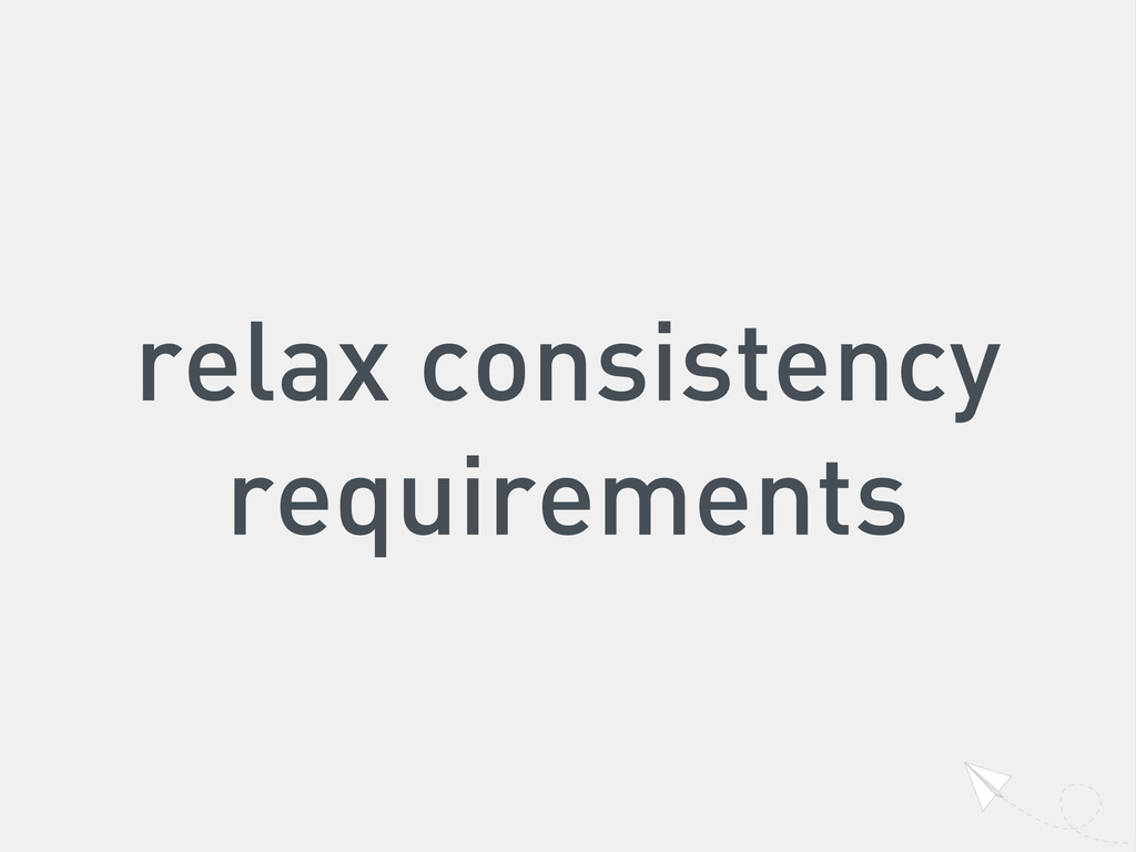 relax consistency requirements