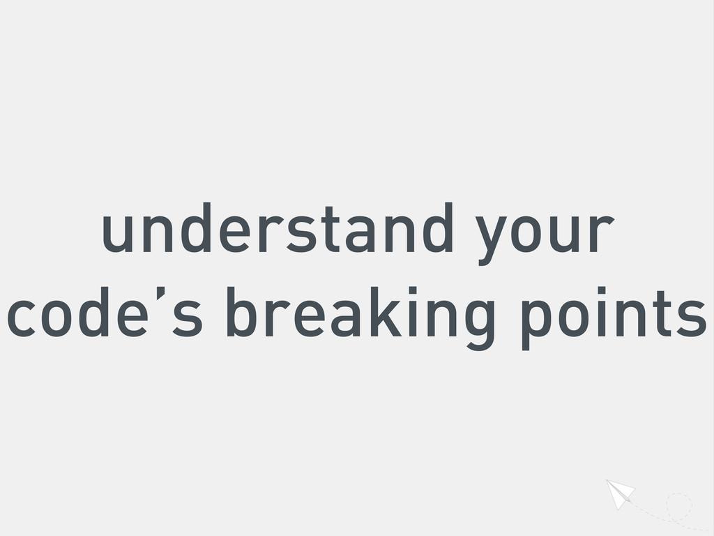 understand your code's breaking points