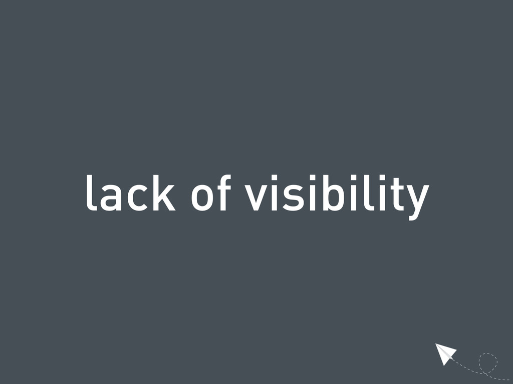 lack of visibility