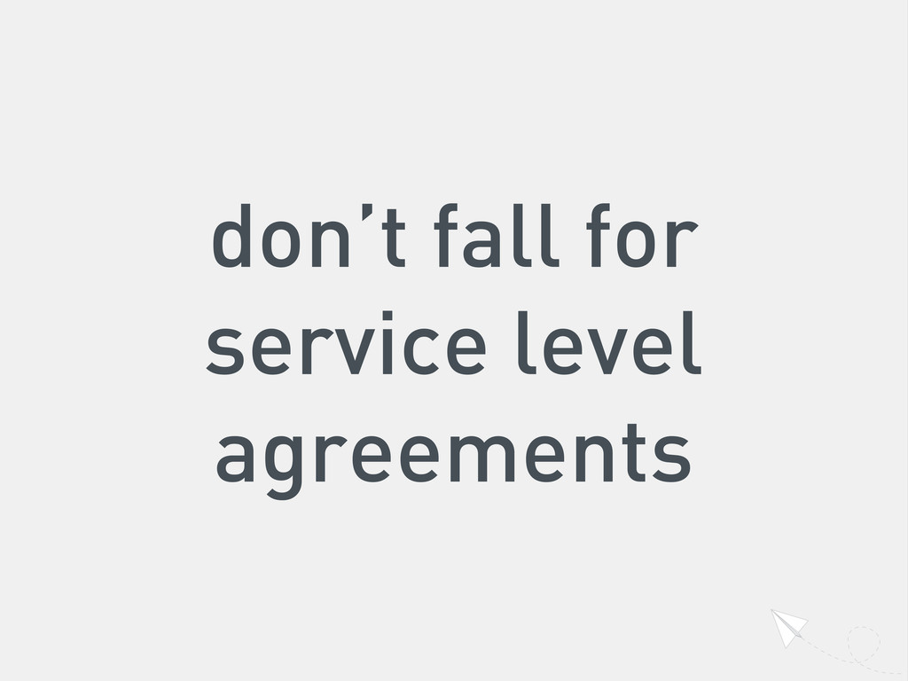 don't fall for service level agreements