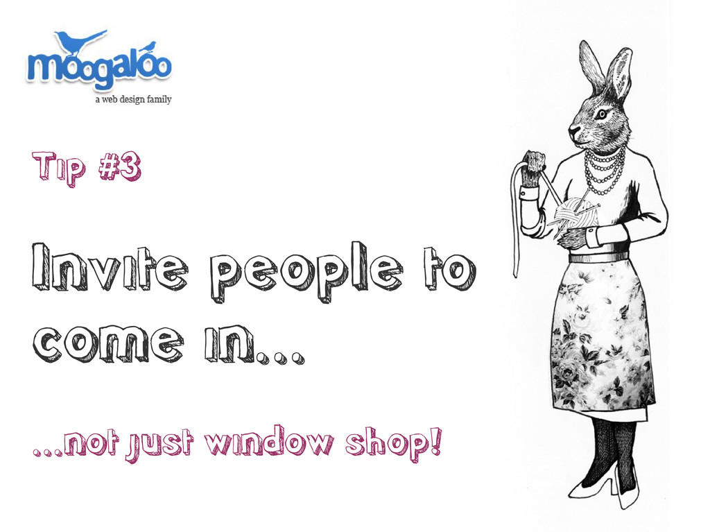 Tip #3 Invite people to come in... ...not just ...