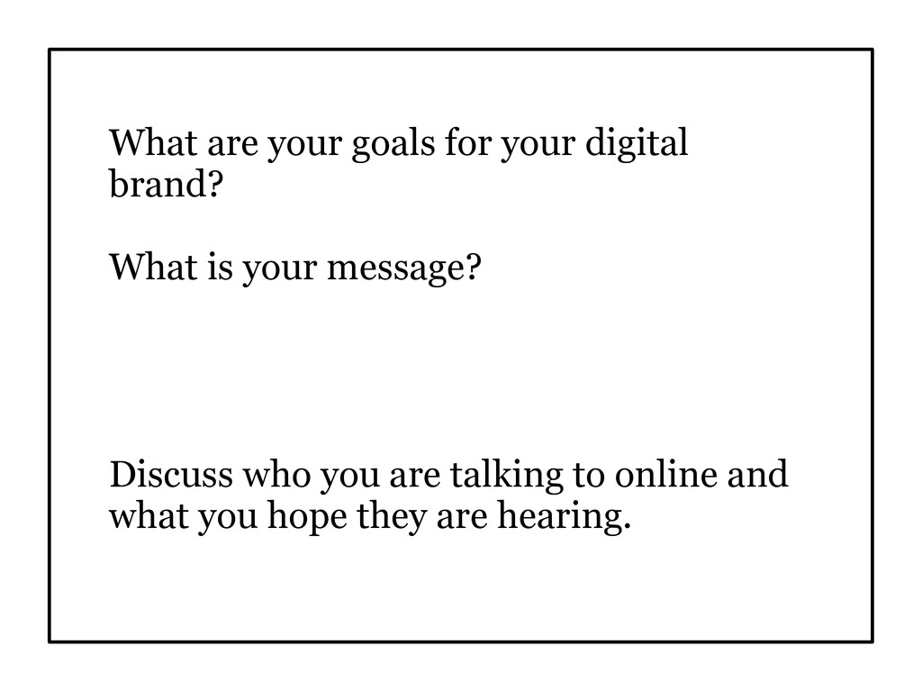 What are your goals for your digital brand? Wha...