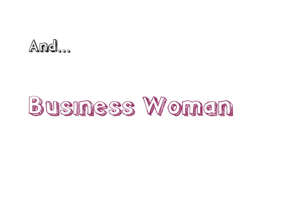 And... Business Woman