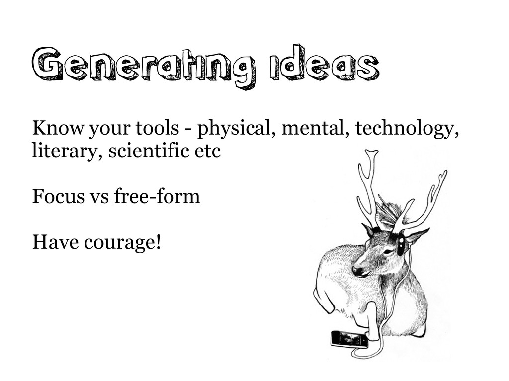 Generating ideas Know your tools - physical, me...