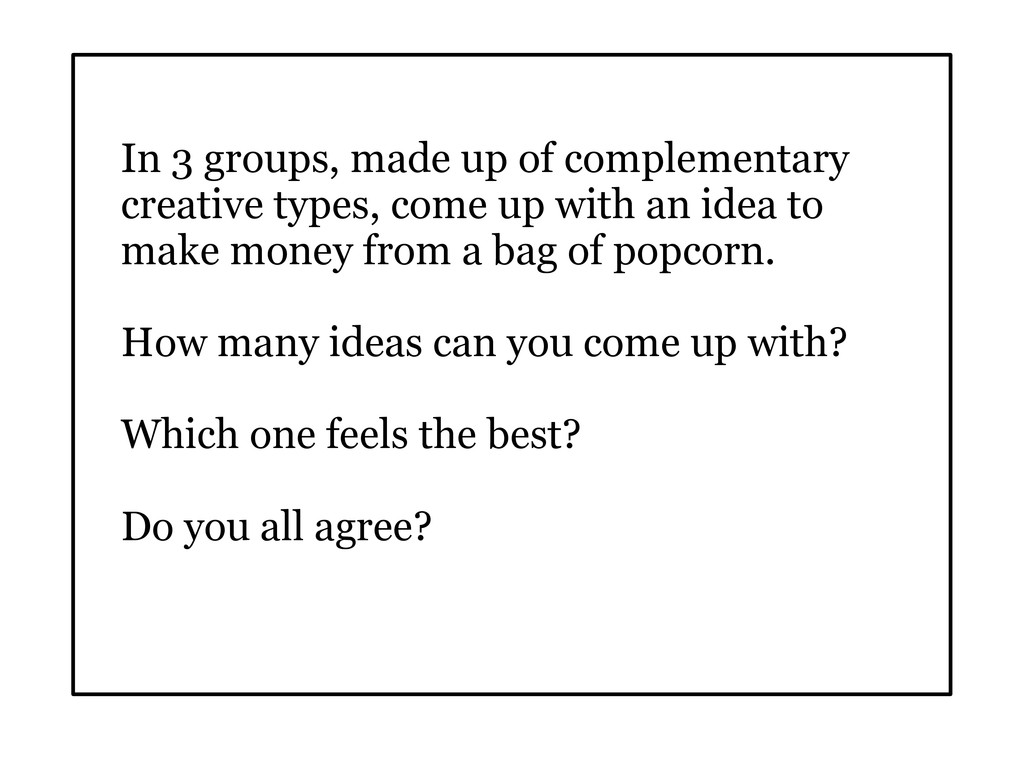 In 3 groups, made up of complementary creative ...