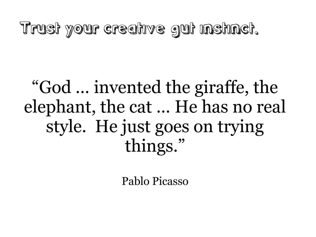 "Trust your creative gut instinct. ""God … invent..."