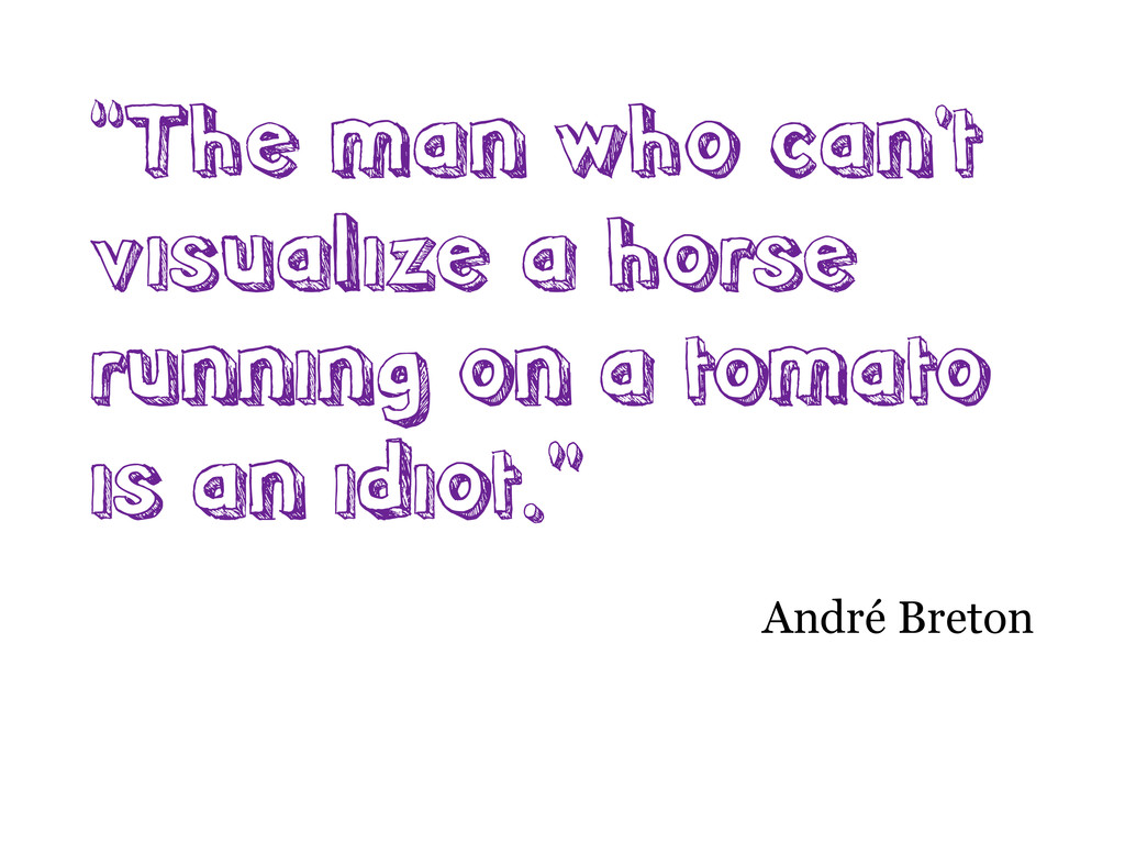 """""""The man who can't visualize a horse running on..."""