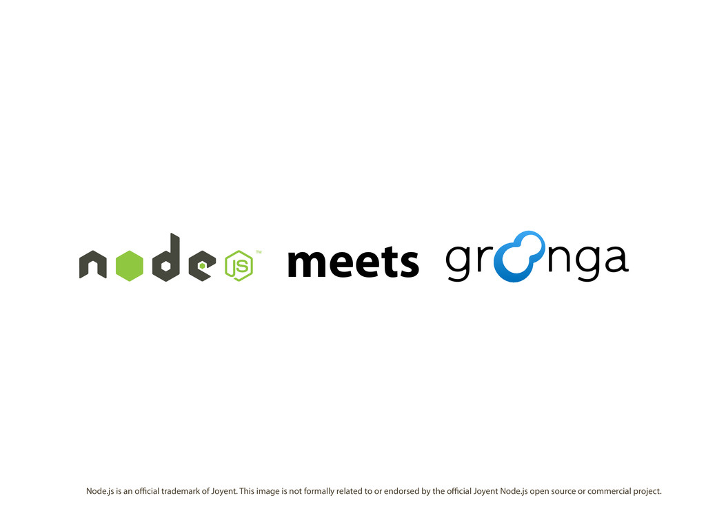 meets Node.js is an official trademark of Joyent....