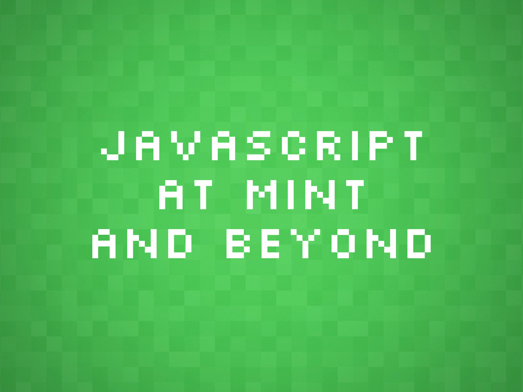 JavaScript at Mint and Beyond