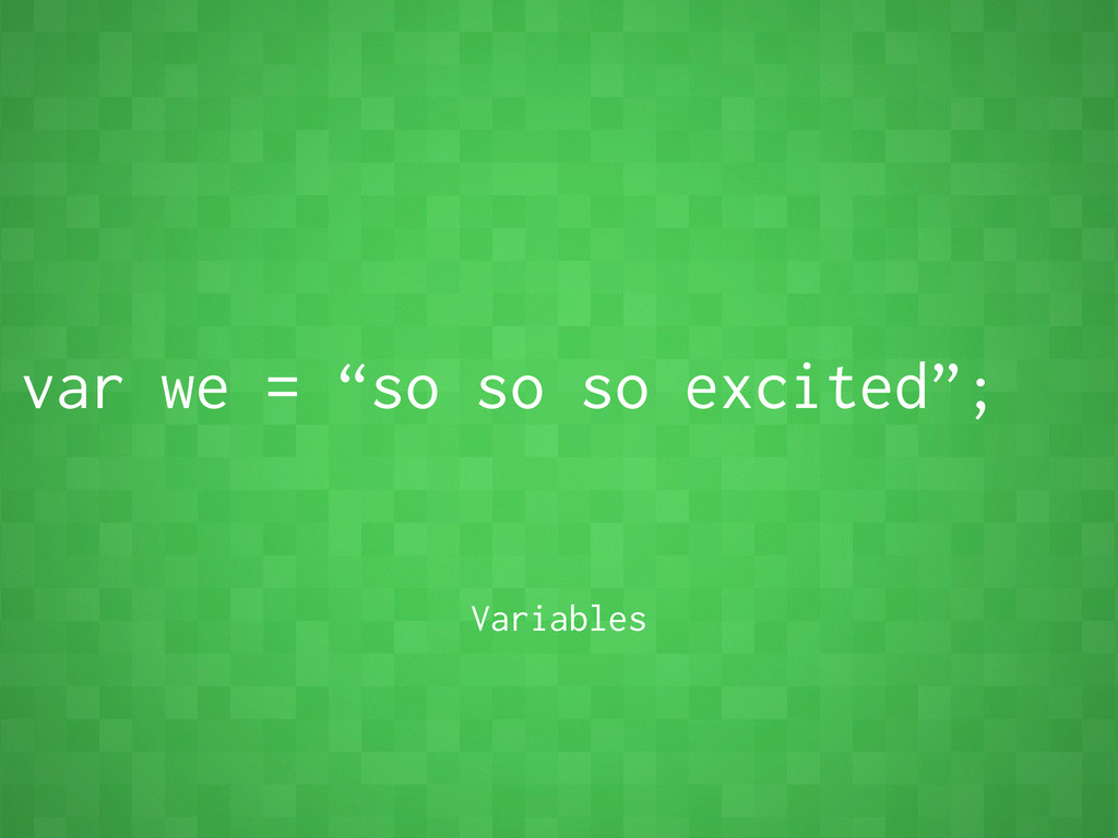 """var we = """"so so so excited""""; Variables"""