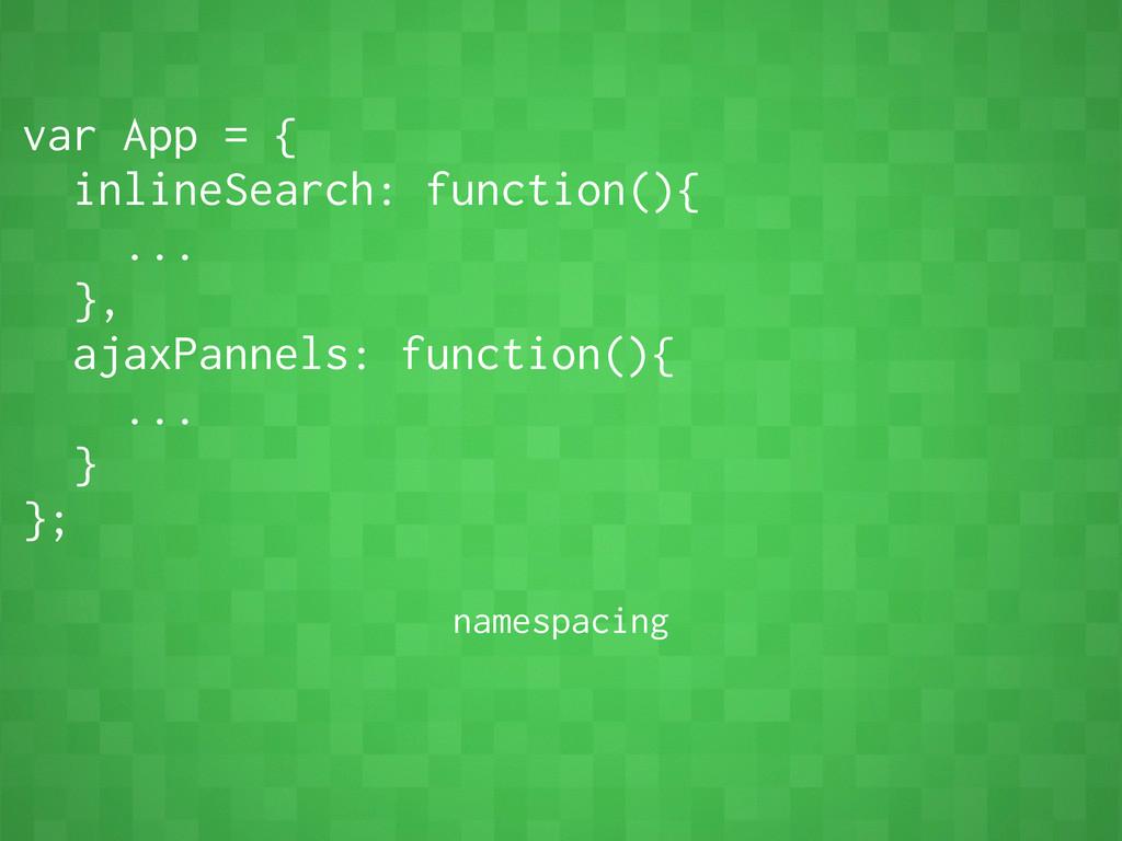 var App = { inlineSearch: function(){ ... }, aj...