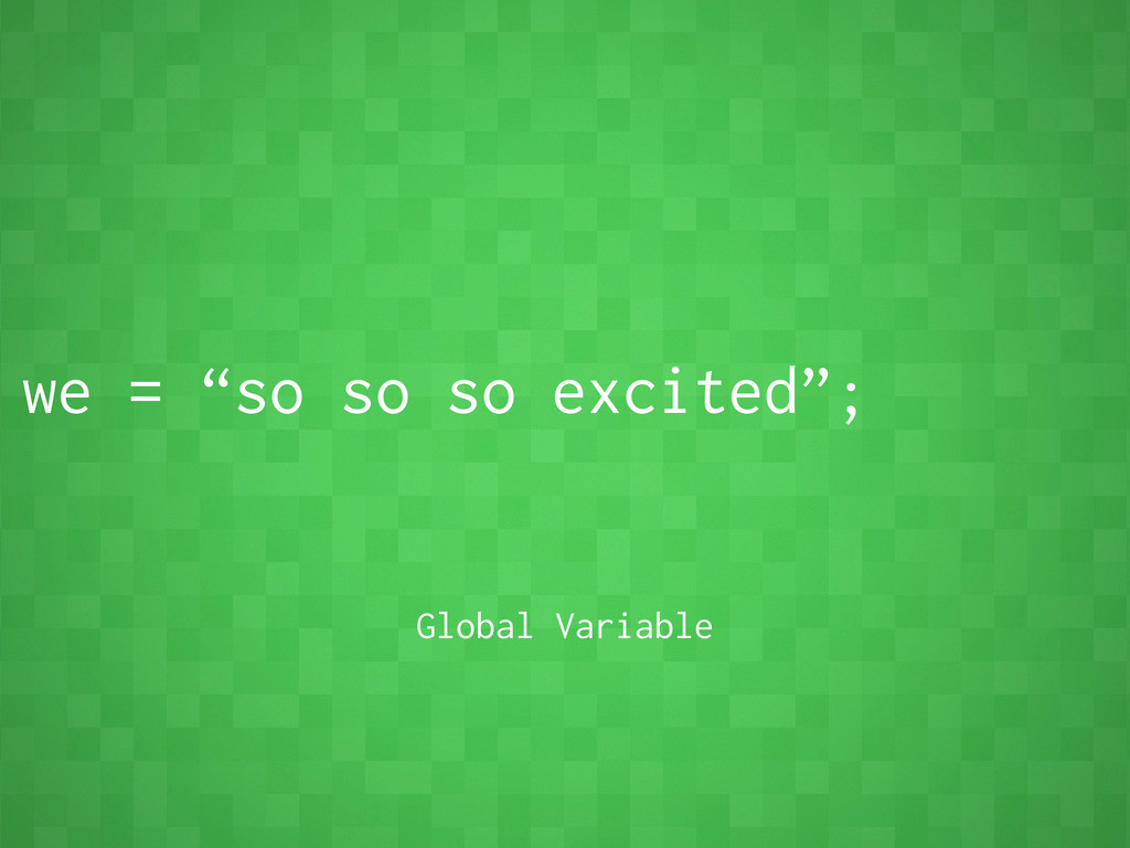 """we = """"so so so excited""""; Global Variable"""